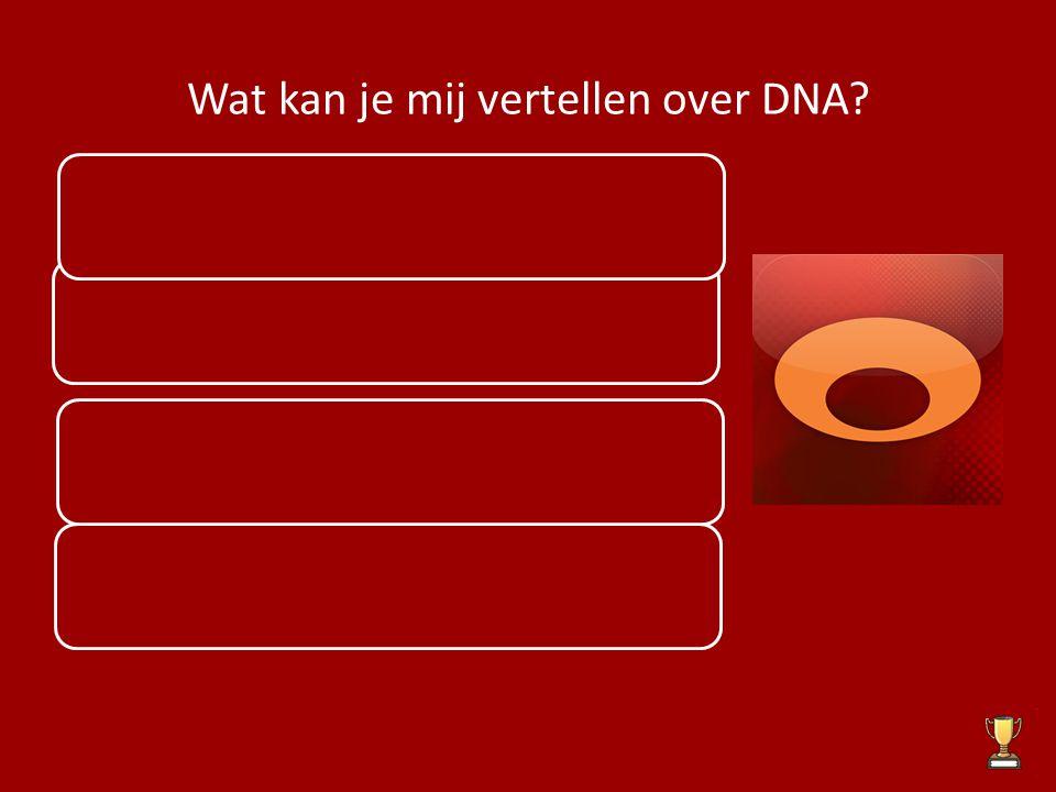 Wat kan je mij vertellen over DNA