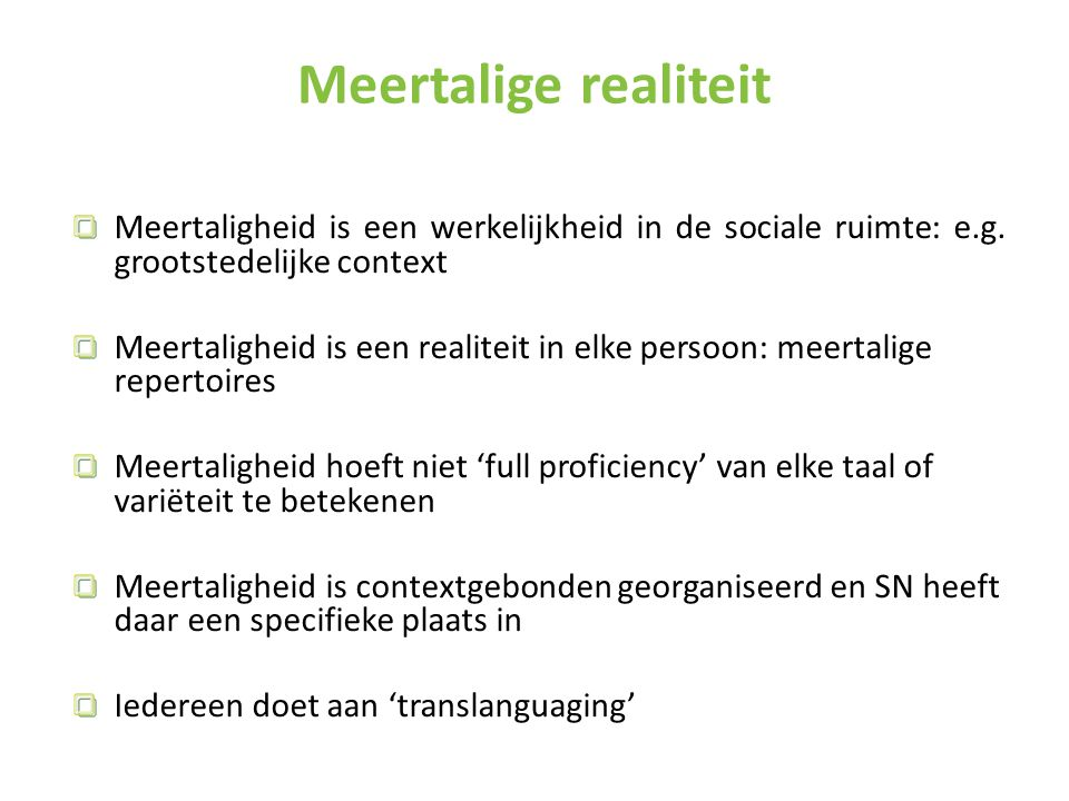 Meertalige realiteit Meertaligheid is een werkelijkheid in de sociale ruimte: e.g. grootstedelijke context.