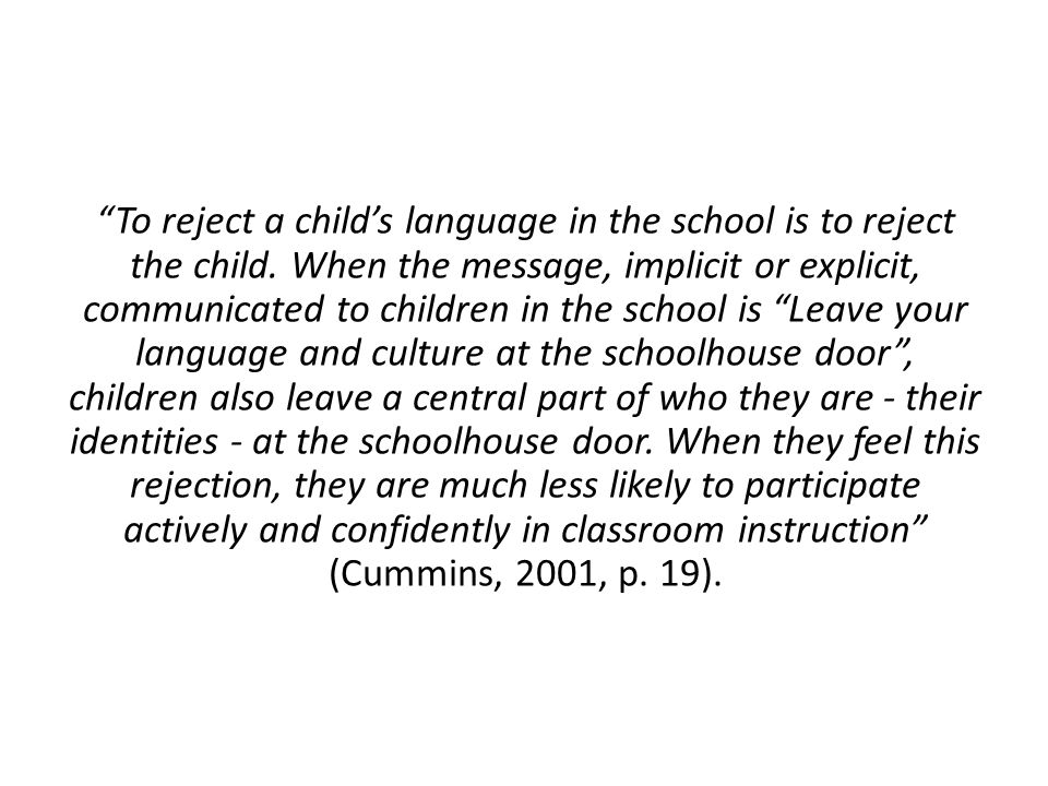 To reject a child's language in the school is to reject the child