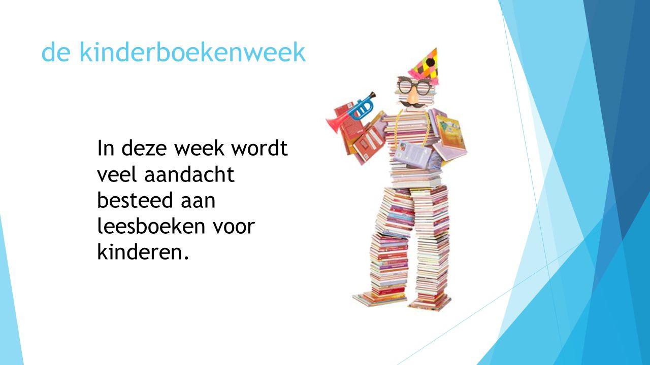 de kinderboekenweek In deze week wordt veel aandacht besteed aan leesboeken voor kinderen.