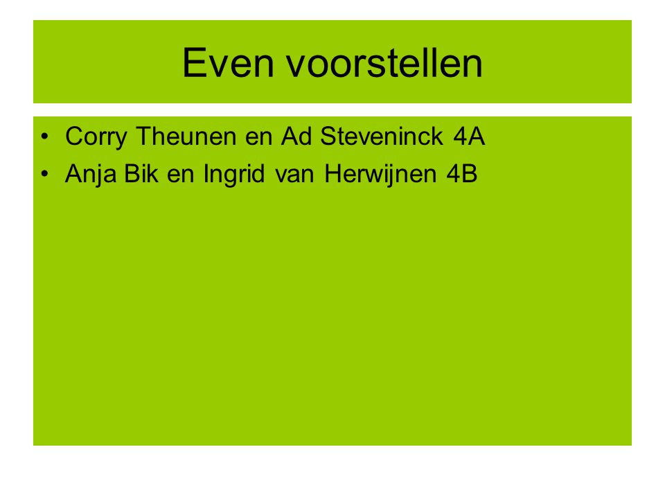 Even voorstellen Corry Theunen en Ad Steveninck 4A