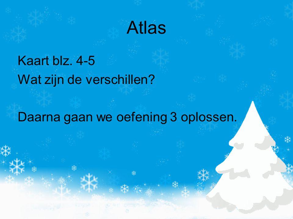 Atlas Kaart blz. 4-5 Wat zijn de verschillen Daarna gaan we oefening 3 oplossen.
