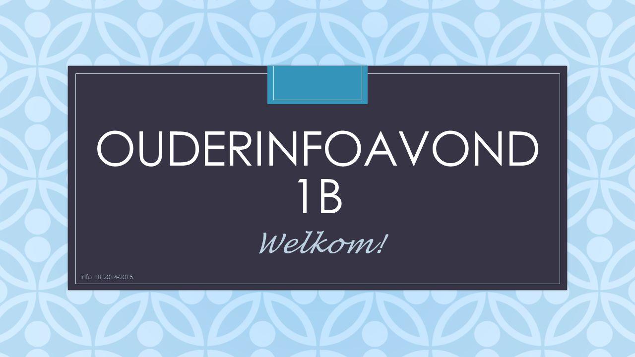 Ouderinfoavond 1b Welkom! Info 1B 2014-2015