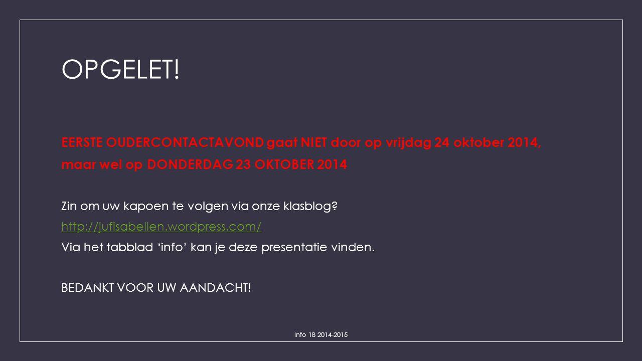 OPGELET! EERSTE OUDERCONTACTAVOND gaat NIET door op vrijdag 24 oktober 2014, maar wel op DONDERDAG 23 OKTOBER 2014.