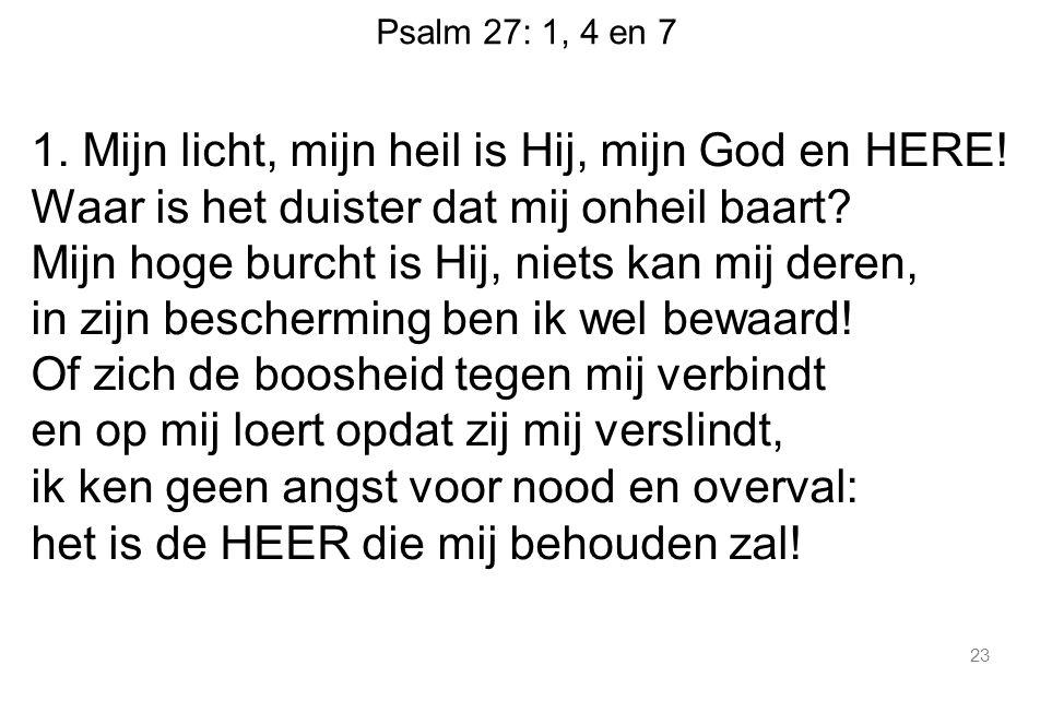 1. Mijn licht, mijn heil is Hij, mijn God en HERE!