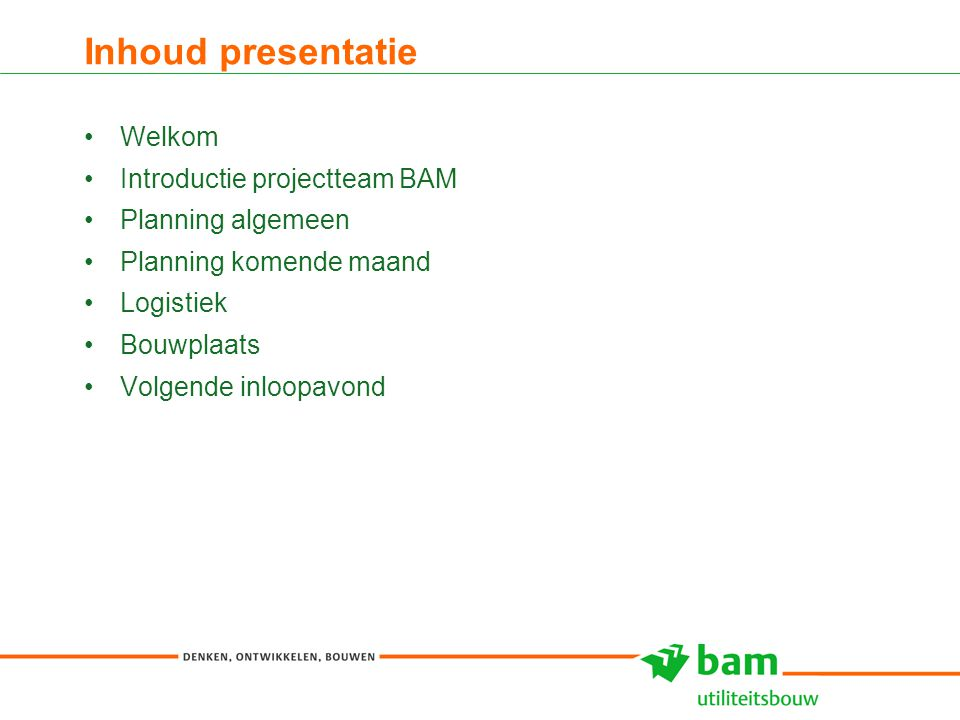 Inhoud presentatie Welkom Introductie projectteam BAM