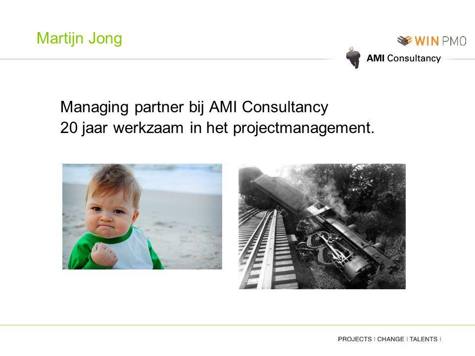 Martijn Jong Managing partner bij AMI Consultancy 20 jaar werkzaam in het projectmanagement.