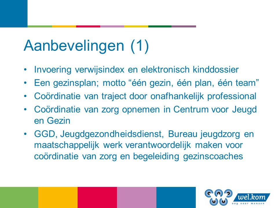 Aanbevelingen (1) Invoering verwijsindex en elektronisch kinddossier