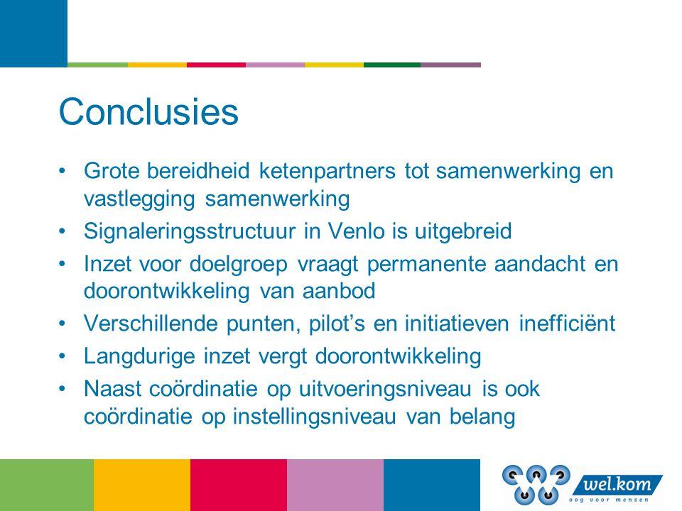 Conclusies Grote bereidheid ketenpartners tot samenwerking en vastlegging samenwerking. Signaleringsstructuur in Venlo is uitgebreid.