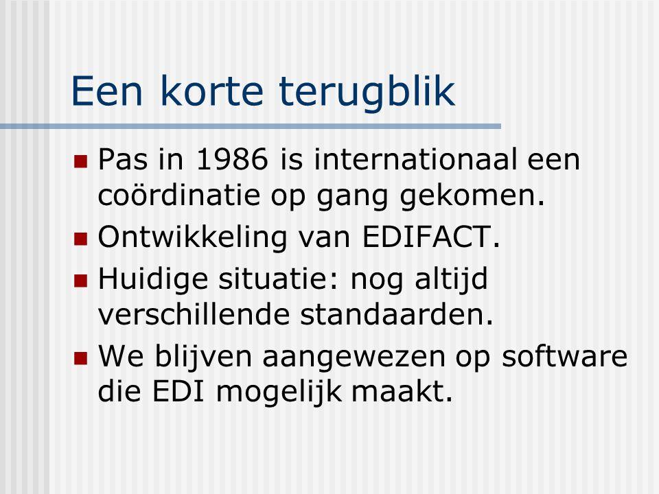 Een korte terugblik Pas in 1986 is internationaal een coördinatie op gang gekomen. Ontwikkeling van EDIFACT.