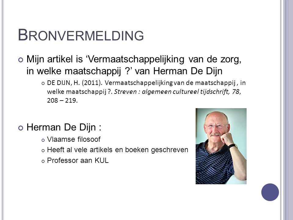 Bronvermelding Mijn artikel is 'Vermaatschappelijking van de zorg, in welke maatschappij ' van Herman De Dijn.