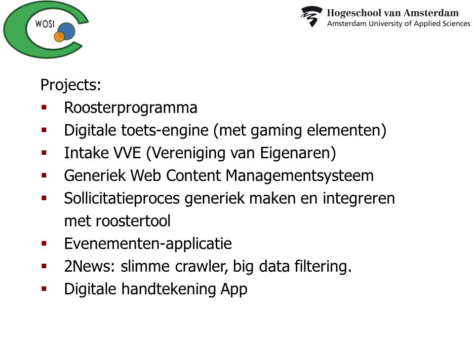 Projects: Roosterprogramma. Digitale toets-engine (met gaming elementen) Intake VVE (Vereniging van Eigenaren)