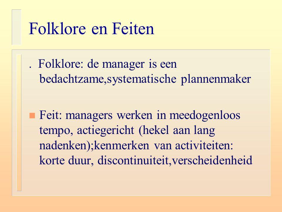 Folklore en Feiten . Folklore: de manager is een bedachtzame,systematische plannenmaker.