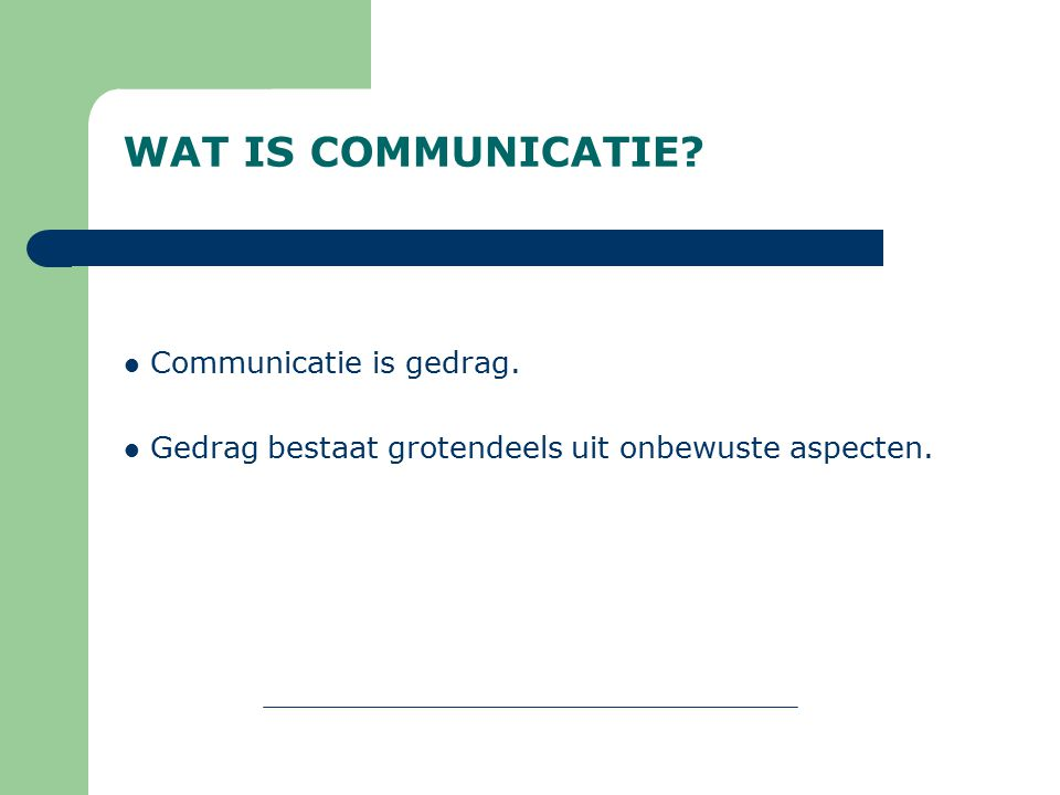 WAT IS COMMUNICATIE Communicatie is gedrag.