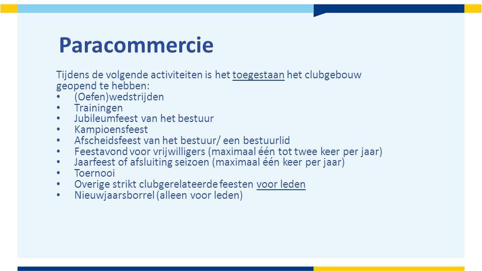 Paracommercie Tijdens de volgende activiteiten is het toegestaan het clubgebouw. geopend te hebben: