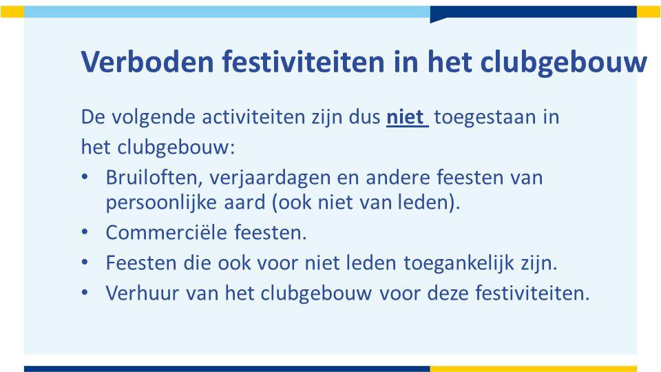 Verboden festiviteiten in het clubgebouw