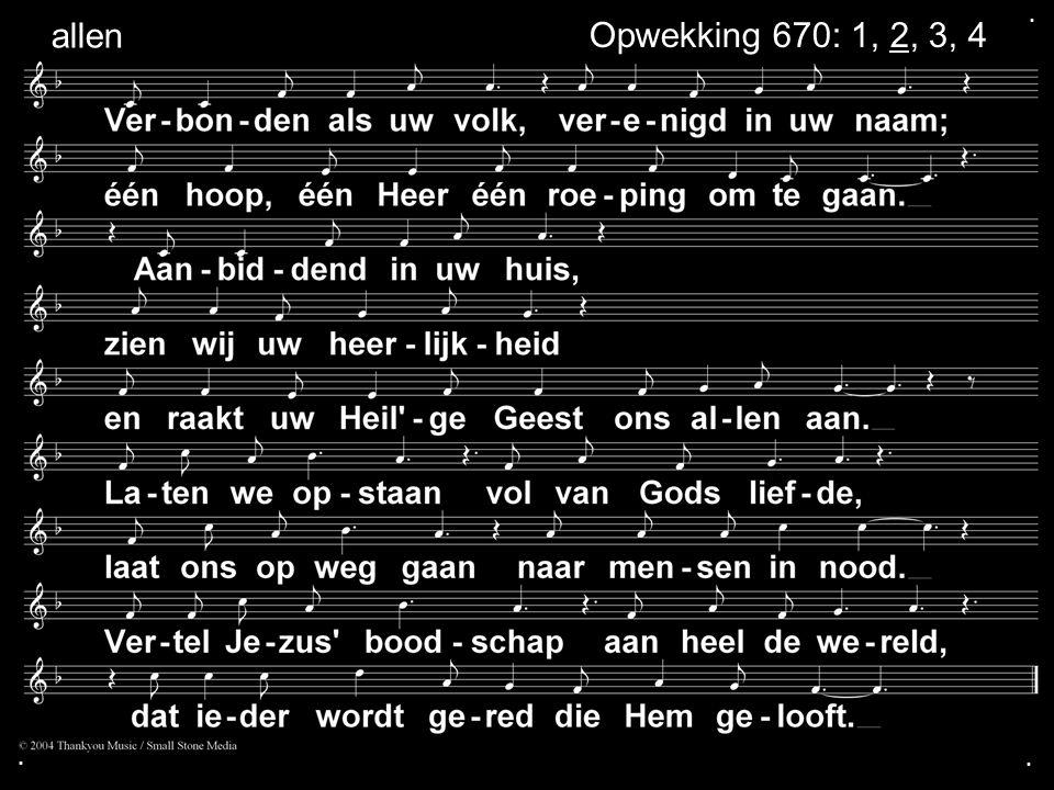 . allen Opwekking 670: 1, 2, 3, 4a . .
