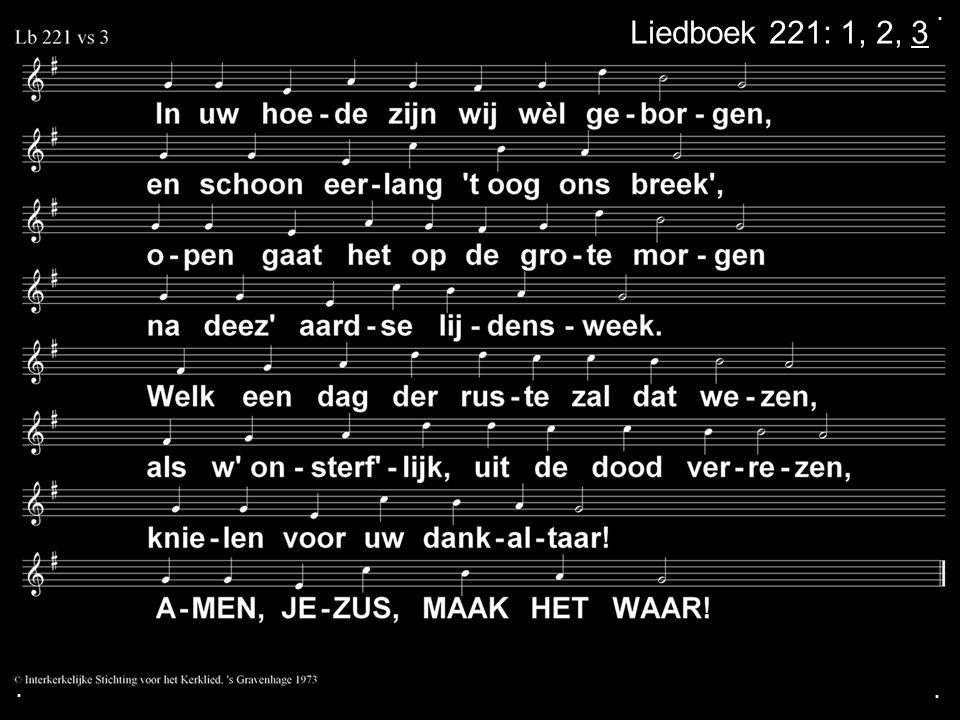 . Liedboek 221: 1, 2, 3 . .