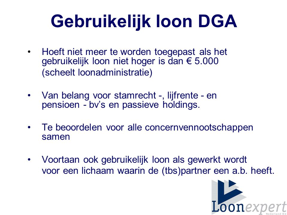 Gebruikelijk loon DGA Hoeft niet meer te worden toegepast als het gebruikelijk loon niet hoger is dan € 5.000.
