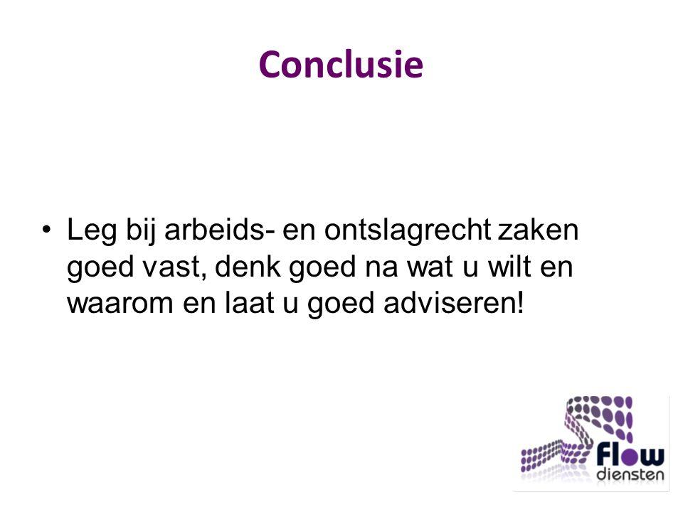 Conclusie Leg bij arbeids- en ontslagrecht zaken goed vast, denk goed na wat u wilt en waarom en laat u goed adviseren!