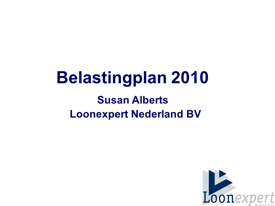 Belastingplan 2010 Susan Alberts Loonexpert Nederland BV