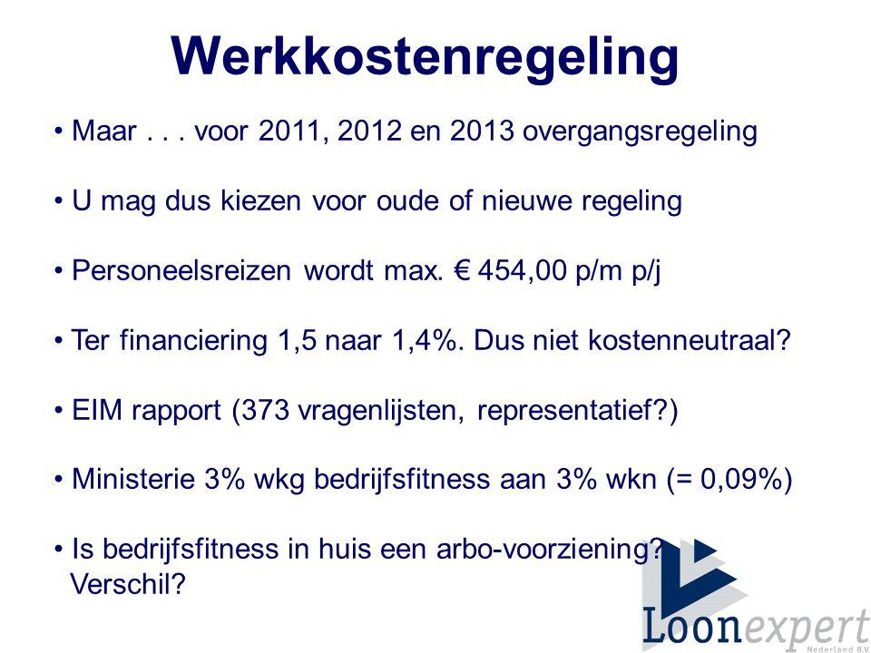 Werkkostenregeling • Maar . . . voor 2011, 2012 en 2013 overgangsregeling. • U mag dus kiezen voor oude of nieuwe regeling.