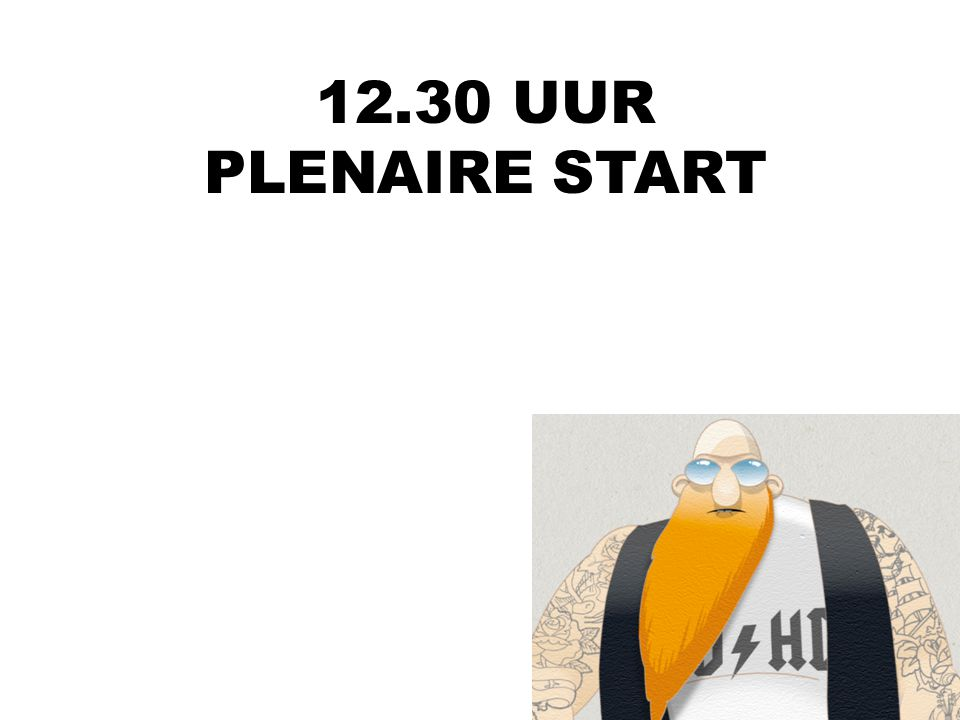 12.30 UUR PLENAIRE START