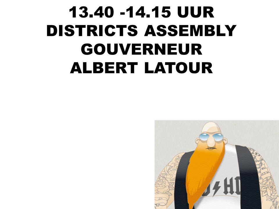 13.40 -14.15 UUR DISTRICTS ASSEMBLY GOUVERNEUR ALBERT LATOUR