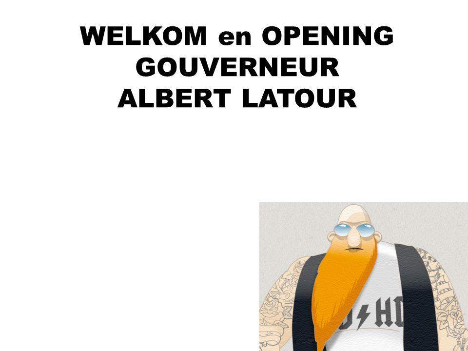 WELKOM en OPENING GOUVERNEUR ALBERT LATOUR