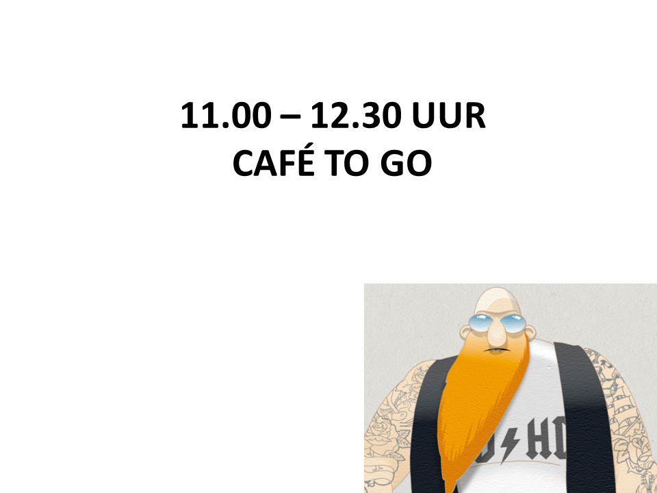 11.00 – 12.30 UUR CAFÉ TO GO
