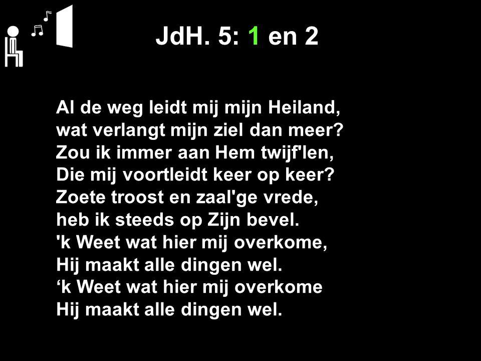 JdH. 5: 1 en 2 Al de weg leidt mij mijn Heiland,
