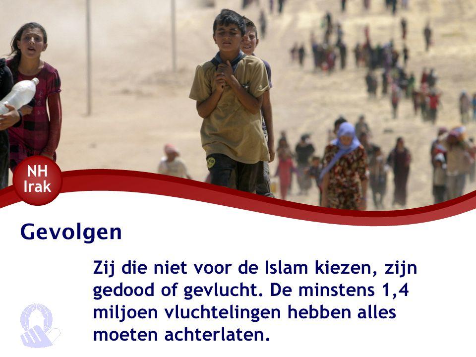 NH Irak Gevolgen. Zij die niet voor de Islam kiezen, zijn gedood of gevlucht.