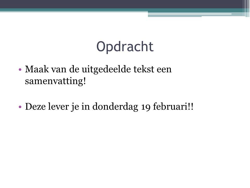 Opdracht Maak van de uitgedeelde tekst een samenvatting!
