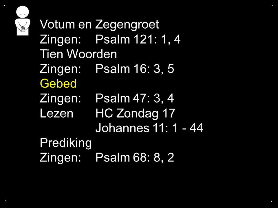 Votum en Zegengroet Zingen: Psalm 121: 1, 4 Tien Woorden