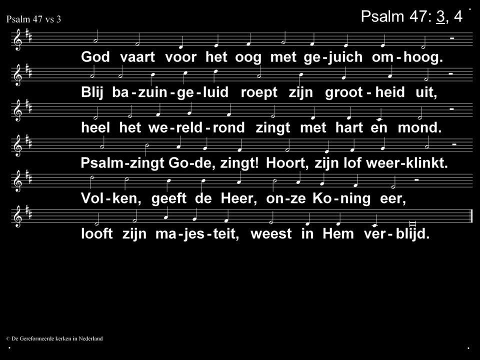 . Psalm 47: 3, 4 . .