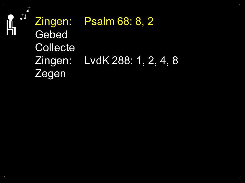 Zingen: Psalm 68: 8, 2 Gebed Collecte Zingen: LvdK 288: 1, 2, 4, 8