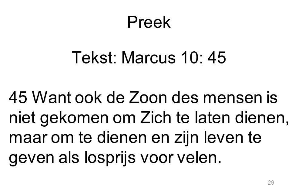Preek Tekst: Marcus 10: 45 45 Want ook de Zoon des mensen is niet gekomen om Zich te laten dienen, maar om te dienen en zijn leven te geven als losprijs voor velen.