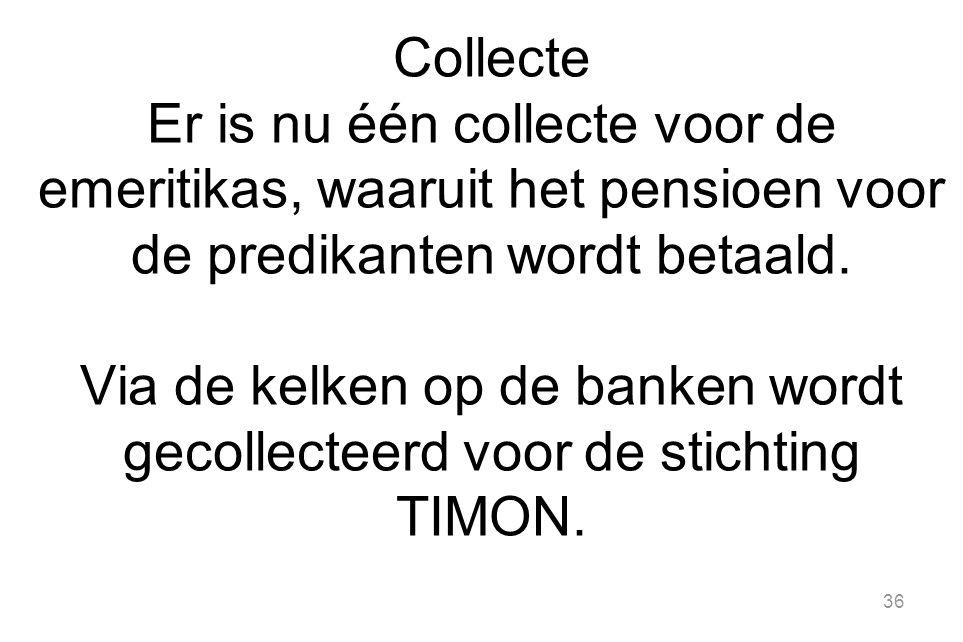 Collecte Er is nu één collecte voor de emeritikas, waaruit het pensioen voor de predikanten wordt betaald.