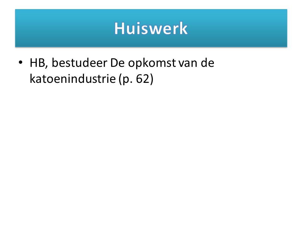 Huiswerk HB, bestudeer De opkomst van de katoenindustrie (p. 62)