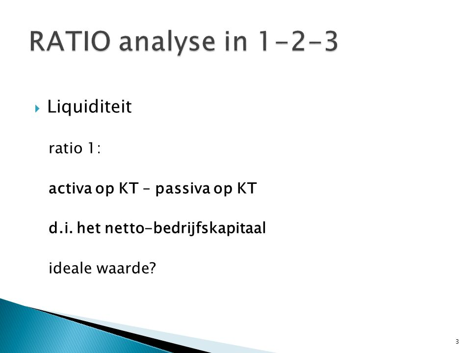 RATIO analyse in 1-2-3 Liquiditeit ratio 1: