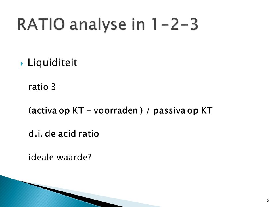 RATIO analyse in 1-2-3 Liquiditeit ratio 3:
