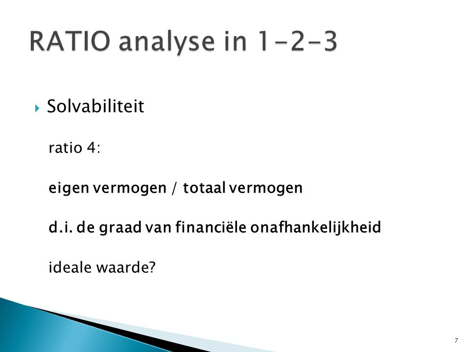 RATIO analyse in 1-2-3 Solvabiliteit ratio 4: