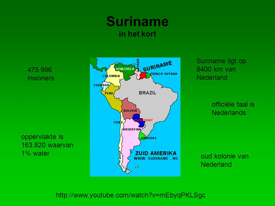Suriname in het kort Suriname ligt op 8400 km van Nederland