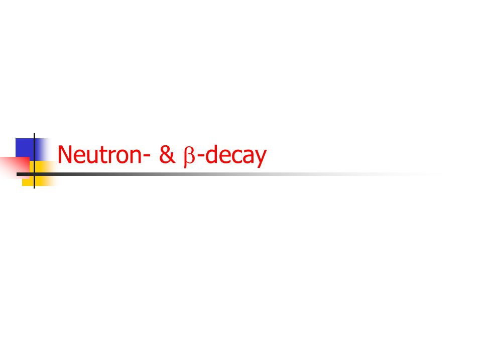 Neutron- & -decay