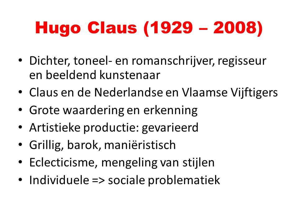 Hugo Claus (1929 – 2008) Dichter, toneel- en romanschrijver, regisseur en beeldend kunstenaar. Claus en de Nederlandse en Vlaamse Vijftigers.