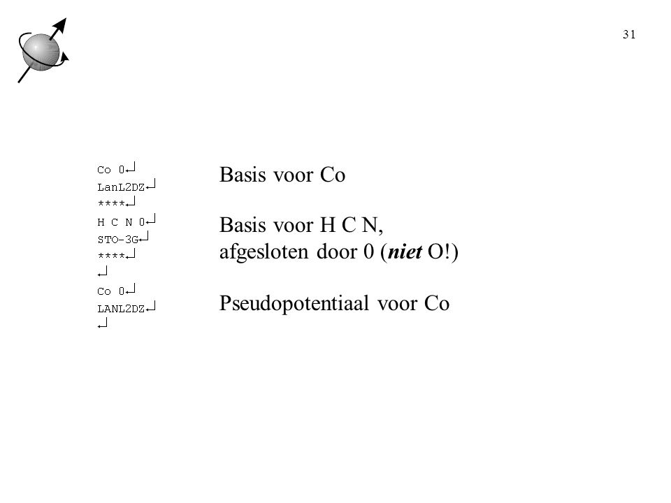 Basis voor Co Basis voor H C N, afgesloten door 0 (niet O!) Pseudopotentiaal voor Co