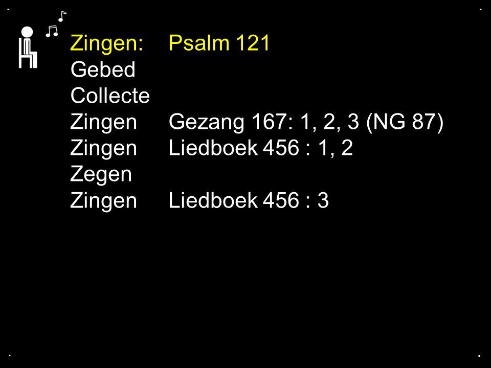 Zingen: Psalm 121 Gebed Collecte Zingen Gezang 167: 1, 2, 3 (NG 87)