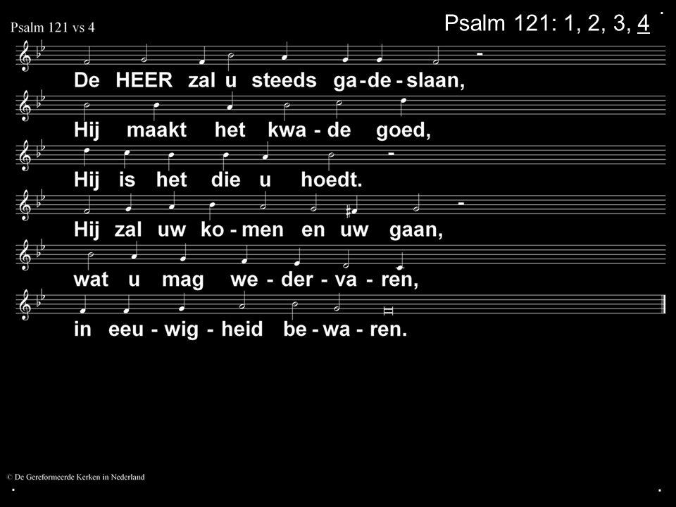 . Psalm 121: 1, 2, 3, 4 . .