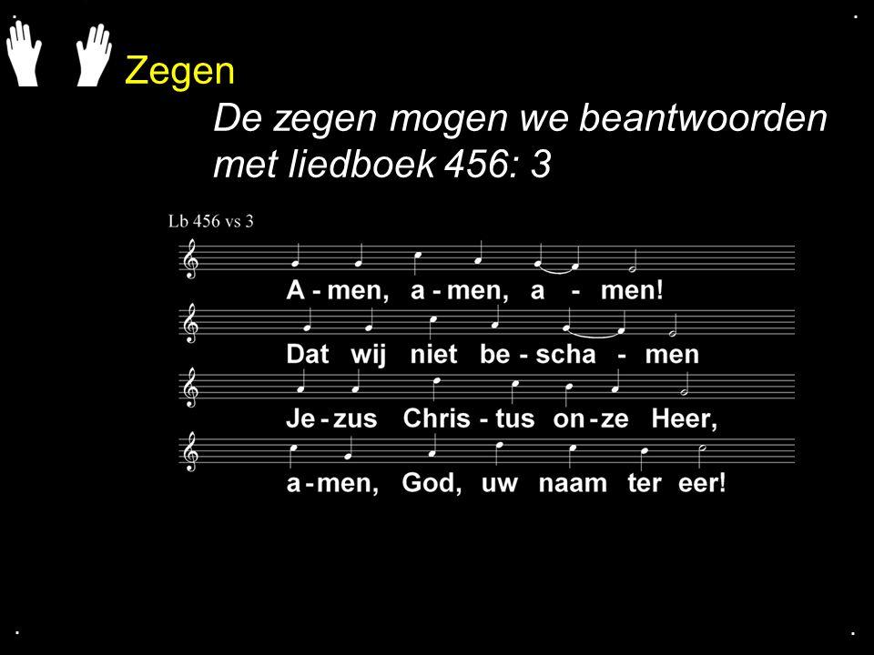 De zegen mogen we beantwoorden met liedboek 456: 3