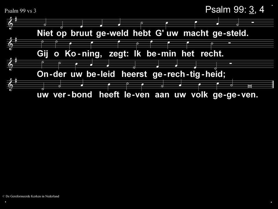 . Psalm 99: 3, 4 . .